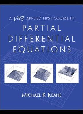 A Very Applied First Course in Partial Differential Equations