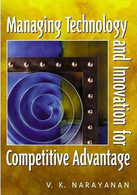 Managing Technology and Innovation for Competitive Advantage