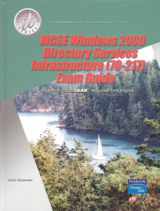 MCSE Windows 2000 Directory Services Infrastructure (70-217) Exam Guide and Lab Manual Package