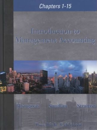 Introduction to Management Accounting: Chapters 1-15