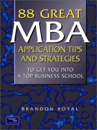 88 Great MBA Application Tips and Strategies to Get You into a Top Business School