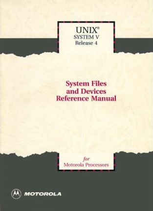 UNIX System V Release 4 System Files & Devices Reference Manual for Motorola Processors