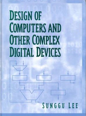 Design of Computers and Other Complex Digital Devices