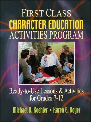 First Class Character Education Activities Program Ready-to-Use Lessons & Activities for Grades 7-12
