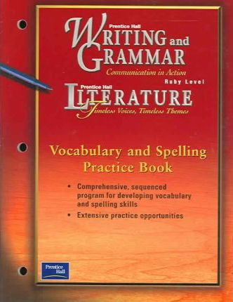 Prentice Hall Writing & Grammar/Lit Vocabulary & Spelling Practice Book Grade 11 First Edition