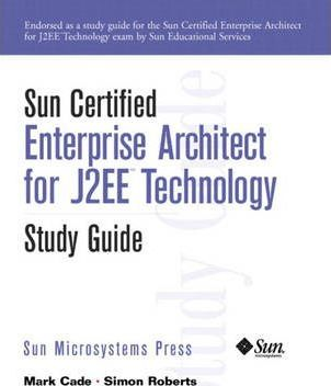 Sun Certified Enterprise Architect for J2EE Technology: Study Guide