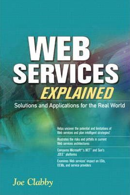 Web Services Explained, Solutions and Applications for the Real World