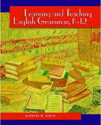 Learning and Teaching English Grammar, K-12