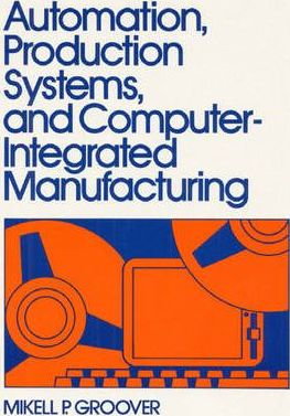 Automation, Production Systems and Computer Integrated Manufacturing