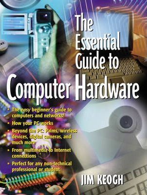 The Essential Guide to Computer Hardware