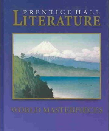 Prentice Hall Literature: Timeless Voices Timeless Themes World Masterpieces Student Edition 2003c
