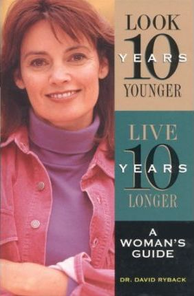 Look Ten Years Younger, Live Ten Years Longer... A Woman's Guide