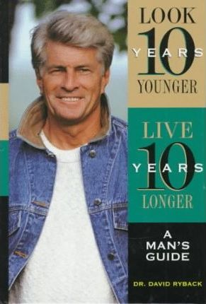 Look 10 Years Younger, Live 10 Years Longer: Man's Guide