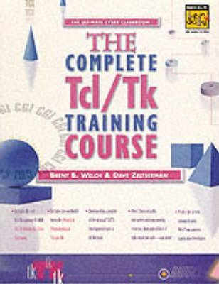 The Complete Tcl/Tk Training Course: Includes Practical Programming in Tcl/Tk, 2r.e