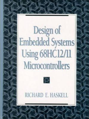 Design of Embedded Systems Using 68HC12/11 Microcontrollers