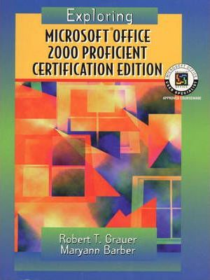 Exploring Microsoft Office Professional 2000, Proficient Certification Edition