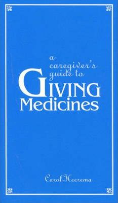 Caregiver's Guide to Giving Medicines, A (Trade Version)