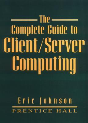 The Complete Guide to Client Server Computing