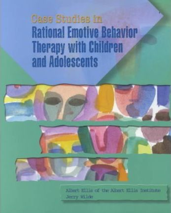 Case Studies in Rational Emotive Behavior Therapy with Children and Adolescents