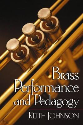 Brass Performance and Pedagogy / Keith Johnson.