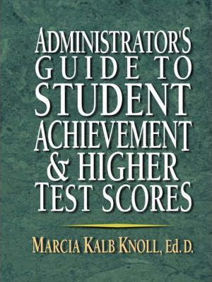 Administrator's Guide to Student Achievement and Higher Test Scores