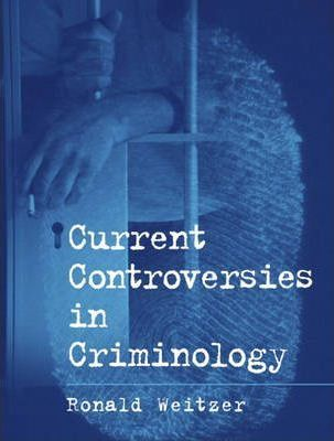 Current Controversies in Criminology