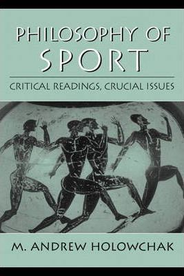 Philosophy of Sport:Critical Readings, Crucial Issues