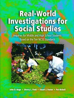 Real-World Investigations for Social Studies:Inquiries for Middle and High School Students Based on the Ten Ncss Standards