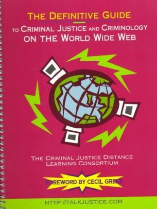 The Definitive Guide to Criminal Justice and Criminology on the World Wide Web