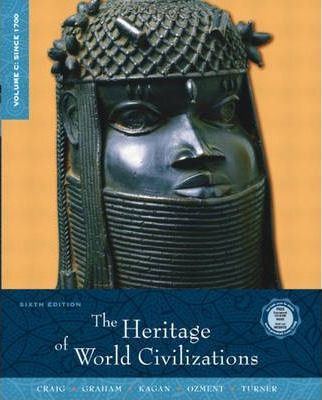 The Heritage of World Civilizations, Volume C : Since 1700