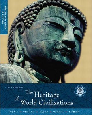 The The Heritage of World Civilizations: The Heritage of World Civilizations, Volume B From 1300-1800 v. B