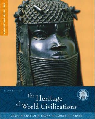 The The Heritage of World Civilizations: The Heritage of World Civilizations, Volume 2 Since 1500 v. 2