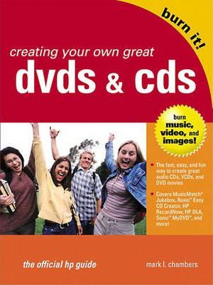 Creating Your Own Great DVDs and CDs (The Official HP Guide)