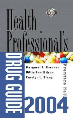 Prentice Hall's Health Professional's Drug Guide 2004