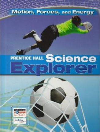 Prentice Hall Science Explorer Motion Forces and Energy Student Edition Third Edition 2005
