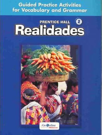 Prentice Hall Realidades Level 2 Guided Practice Activiities for Vocabulary and Grammar 2004c