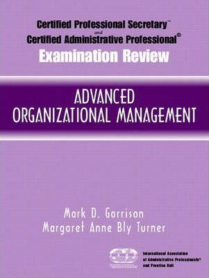 Certified Administrative Professional (CAP) Examination Review for Advanced Organizational Management
