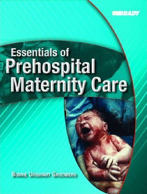 Essentials of Prehospital Maternity Care : Bonnie Urquhart Gruenberg ...