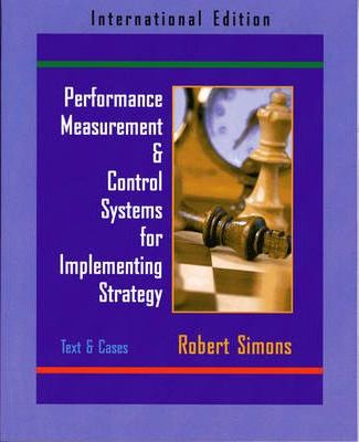 Performance Measurement and Control Systems for Implementing Strategy Text and Cases
