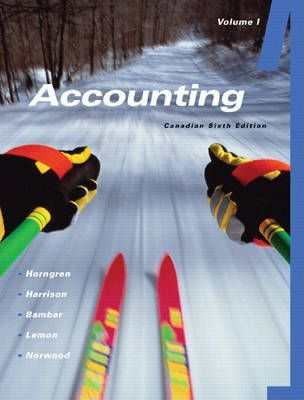Accounting Volume I (Chapters 1-11), Sixth Canadian Edition