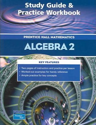 Prentice Hall Math Algebra 2 Study Guide and Practice Workbook 2004c