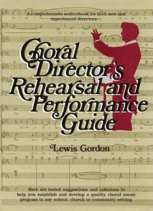 Choral Director's Rehearsal and Performance Guide