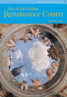 Art of Italian Renaissance Courts, The (Reissue), Perspectives Series