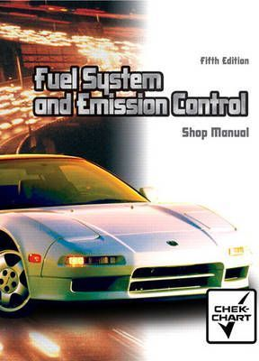 Automotive Fuel Systems and Emissions: Shop Manual
