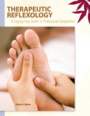 Therapeutic Reflexology : A Step-by-Step Guide to Professional Competence