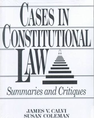 Cases in Constitutional Law  Summaries and Critiques