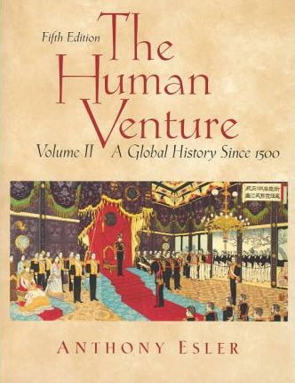 The Human Venture: Since 1500 v. 2: A Global History