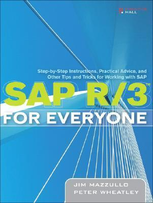 SAP R/3 for Everyone : Step-by-Step Instructions, Practical Advice, and Other Tips and Tricks for Working with SAP