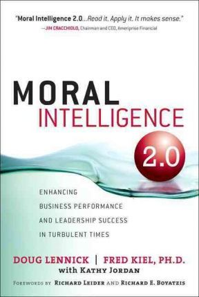 Moral Intelligence 2.0  Enhancing Business Performance and Leadership Success in Turbulent Times