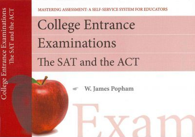 College Entrance Exams: SAT and ACT, Mastering Assessment: A Self-Service System for Educators, Pamphlet 6